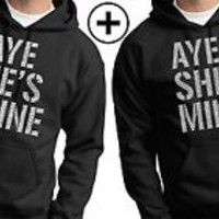 AYE SHE'S MINE Hoodie AYE HE'S MINE COUPLE HOODIE Sweat Shirt matching Black