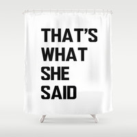 That's What She Said Shower Curtain by Poppo Inc.