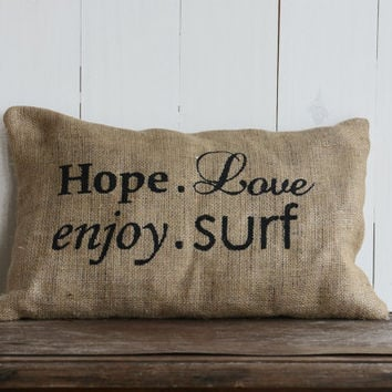 Cushion cover, Quote Burlap Pillow cover, Hope Love Enjoy Surf - Ready to ship -