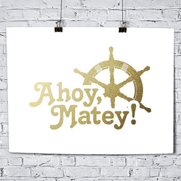Ahoy Matey Faux Gold Foil Art Print- Minimalist - Home Office Bathroom Decor - Housewarming Gift - College Dorm Room - Pirates -Holiday Gift