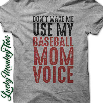 Don't Make Me Use My Baseball Mom Voice  T-Shirt Tee