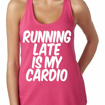 Running Late Is My Cardio Tank Funny from RodDesigns on Etsy