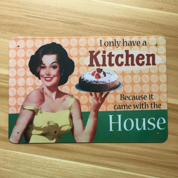 """New Arrivals """"I only have a kitchen """"retro vintage metal tin signs RO-0405 Metal plaque home decor wall art craft bar 20X30cm"""