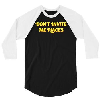 don't invite me places 3/4 Sleeve Shirt