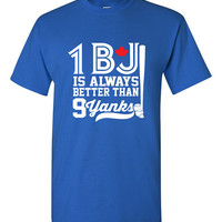 1 BJ is Always Better Than 9 Yanks Shirt Toronto Blue Jays Shirt Mens Womens Baseball MLB Sports Humor Blue Jays Tshirt Jays Fan BD-159