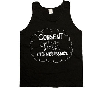 Consent Is Not Sexy, It's Necessary -- Unisex Tanktop
