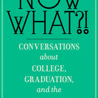 Now What?! Conversations about College, Graduation, and the Next Step