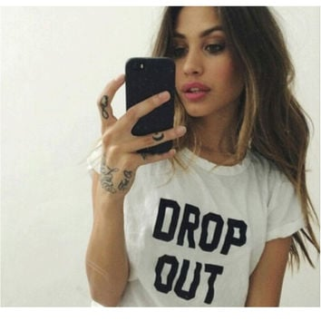 DROP OUT Graphic T shirts New Women T shirt  Print Cotton Funny Casual CREW NECK Shirt For Lady White Black Top Tees Hipster