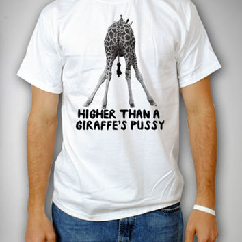 'Higher Than a Giraffes Pussy' Tee
