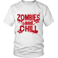 Zombies and Chill T-Shirt - Zombie Apocalypse Tee for Men or Women