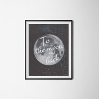To the Moon and Back Print / Instant Download / Digital Download / Typography Romantic Print / Modern Decor / Printable Art / Nursery Art
