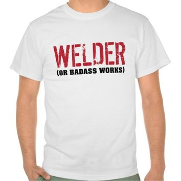 Funny 'Welder. Or Badass Works' T-Shirt