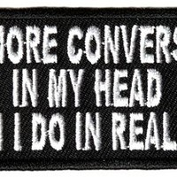 "Embroidered Iron On Patch - I Have More Conversations in My Head 4"" Patch"