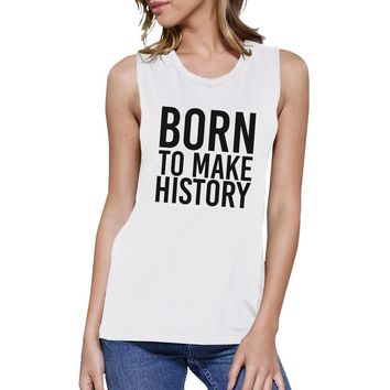 Born To Make History Muscle Top