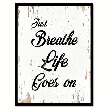 Just Breathe Life Goes On Quote Saying Home Decor Wall Art Gift Ideas 111792