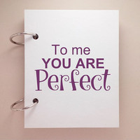 Custom journal, notebook, sketchbook, diary, jotter, ring binder, blank notepad, typography, customized, white, to me you are perfect
