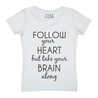 Follow Your Heart But Take Your Brain Along-Female White T-Shirt