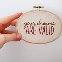 Your Dreams are Valid . Embroidery Hoop Art . Wall Decoration. Embroidery by Gulush Threads
