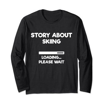 Story About Skiing Loading Funny Skiing Long Sleeve T-Shirt