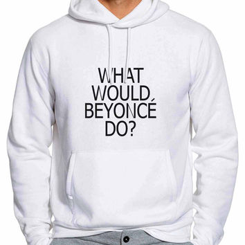 What Would Beyonce Do Hoodie / Unisex Hoodie