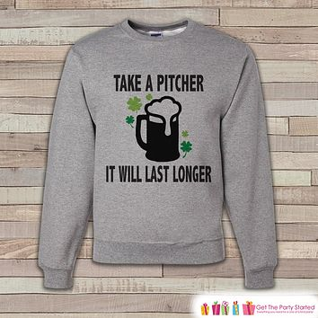 Adult St. Patrick's Day - Funny St Patricks Sweatshirt - Take A Pitcher - Drinking Shirt - Beer Lover Gift - Grey Pullover - Adult Crewneck