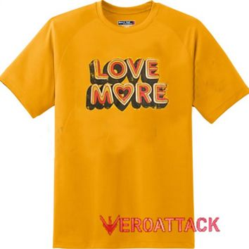 Love More Gold Yellow T Shirt Size S,M,L,XL,2XL,3XL