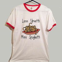 Less upsetti more spaghetti ringer tshirt cool cute food funny tumblr