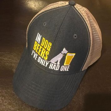 In Dog Beers I've Only Had One Trucker Hat