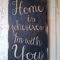 Home is Wherever I'm With You wooden sign by Dressingroom5