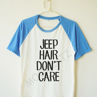 Jeep hair don't care shirt funny shirt text shirt cool shirt funny tshirt tee baseball tshirt short sleeve tshirt women tshirt men tshirt