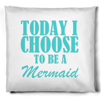 today i choose to be a mermaid | Pillow | SKREENED