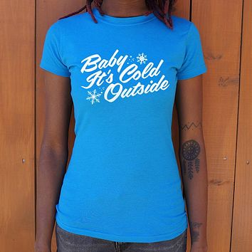 Ladies Baby It's Cold Outside T-Shirt