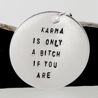 Karma is only A Bitch if You Are Handstamped Sterling Silver  Necklace