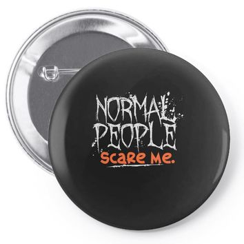 normal people scare me Pin-back button