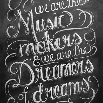 We Are The Music Makers And We Are The Dreamers Of Dreams - Inspirational Print - Chalkboard Art - Chalk Art - Black and White Art