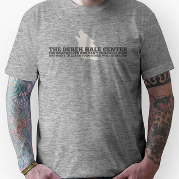 The Derek Hale Center for Werewolves Who Can't Werewolf Good Unisex T-