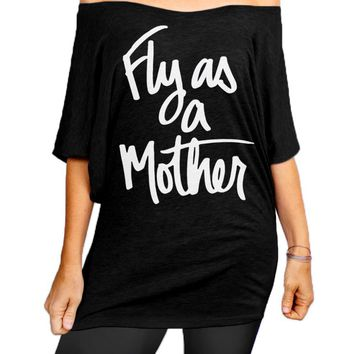 Fly As a Mother, Mother's Day Gift, Mom Shirt, Womens Shirt, Off the Shoulder Top, Slouchy Tee Shirt, Mom's Birthday, Gift Idea for Mom, Funny, Mama