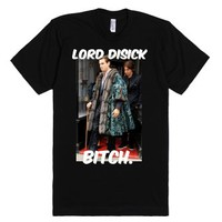Lord Disick Bitch-Unisex Black T-Shirt