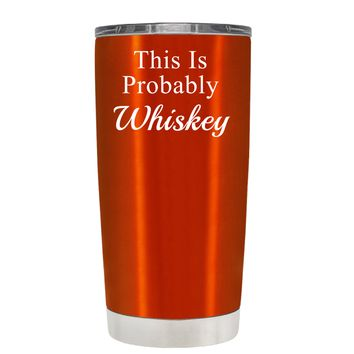 This is Probably Whiskey on Translucent Orange 20 oz Tumbler Cup