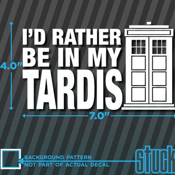 "I'd Rather Be In My Tardis - vinyl decal sticker doctor who bumper police box - 7.0""x4.0"" - 0255"
