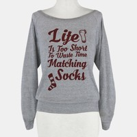 Life Is Too Short To Waste Time Matching Socks