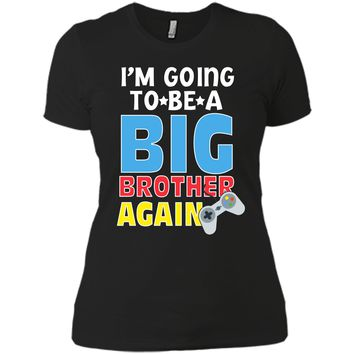 Kids I_m Going To Be A Big Brother Again Kids Siblings T-Shirt Next Level Ladies Boyfriend Tee