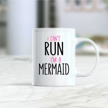 I can't run I'm a mermaid coffee mug