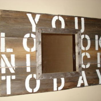 """You Look Nice Today"" Reclaimed Wood Mirror 