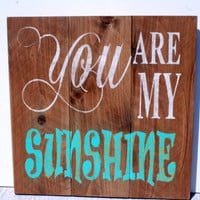 You Are My Sunshine Wood Sign Pallet Sign Rustic Shabby Chic Cottage Chic Country Chic Handmade Sign Handpainted Sign Nursery Decor Children