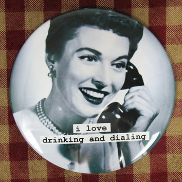 Funny fridge magnet. I love drinking and dialing 3 inch mylar