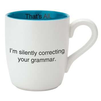 Correcting Your Grammar Mug By Santa Barbara Design Studio