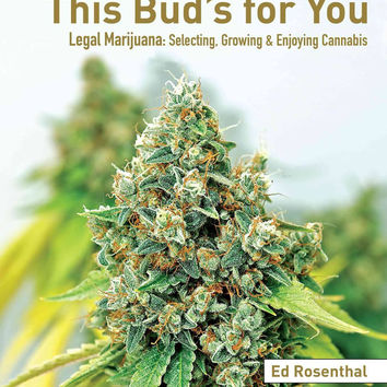 This Bud's for You: Selecting, Growing and LEGAL Enjoying Marijuana
