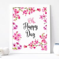 Oh Happy Day, Watercolor Art, Aquarelle Flowers Floral Wreath Inspirational Quote Print Printable Watercolor Sakura 8x10, Cherry Blossom
