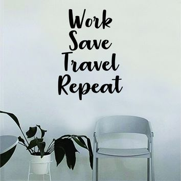 Work Save Travel Repeat Quote Wall Decal Sticker Room Bedroom Art Vinyl Decor Decoration Teen Inspirational Adventure Travel Mountains Explore Wanderlust